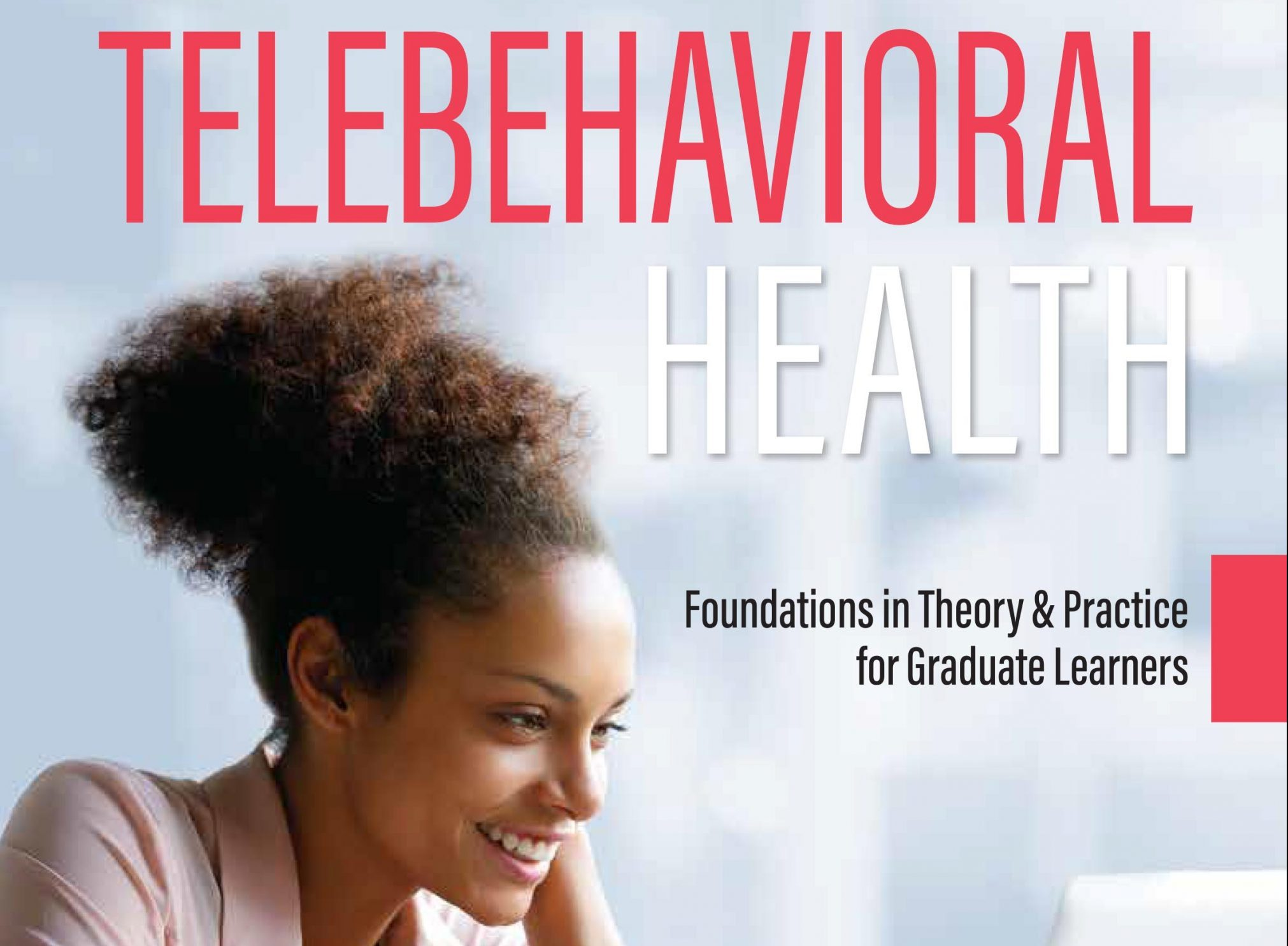 COMING SOON! Telebehavioral Health: Foundations in Theory and Practice for Graduate Learners